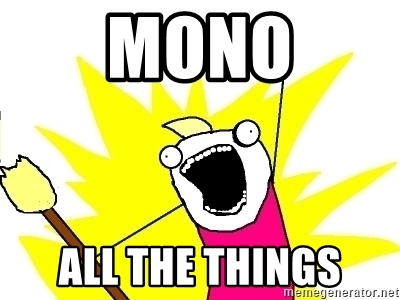 mono all the things